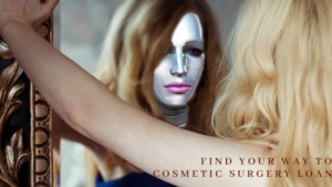 How Cosmetic Surgery Loan Makes The Beauty Shine Inside Out